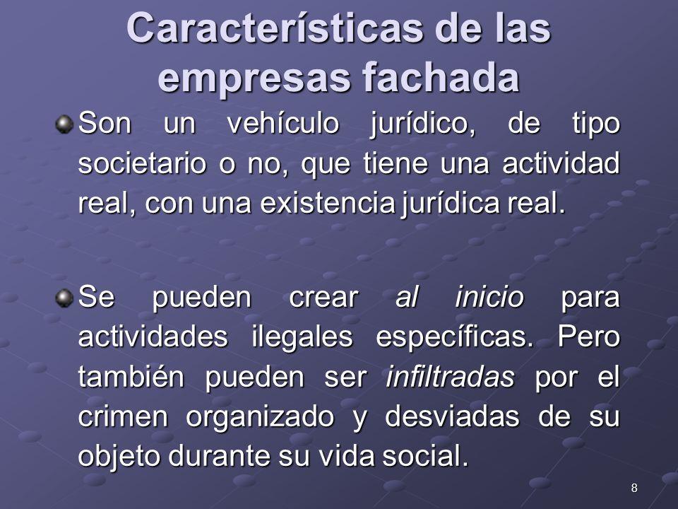 8 Características de las empresas fachada Son un vehículo jurídico, de tipo societario o no, que tiene una actividad real, con una existencia jurídica