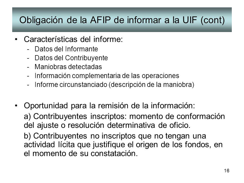 16 Obligación de la AFIP de informar a la UIF (cont) Características del informe: -Datos del Informante -Datos del Contribuyente -Maniobras detectadas
