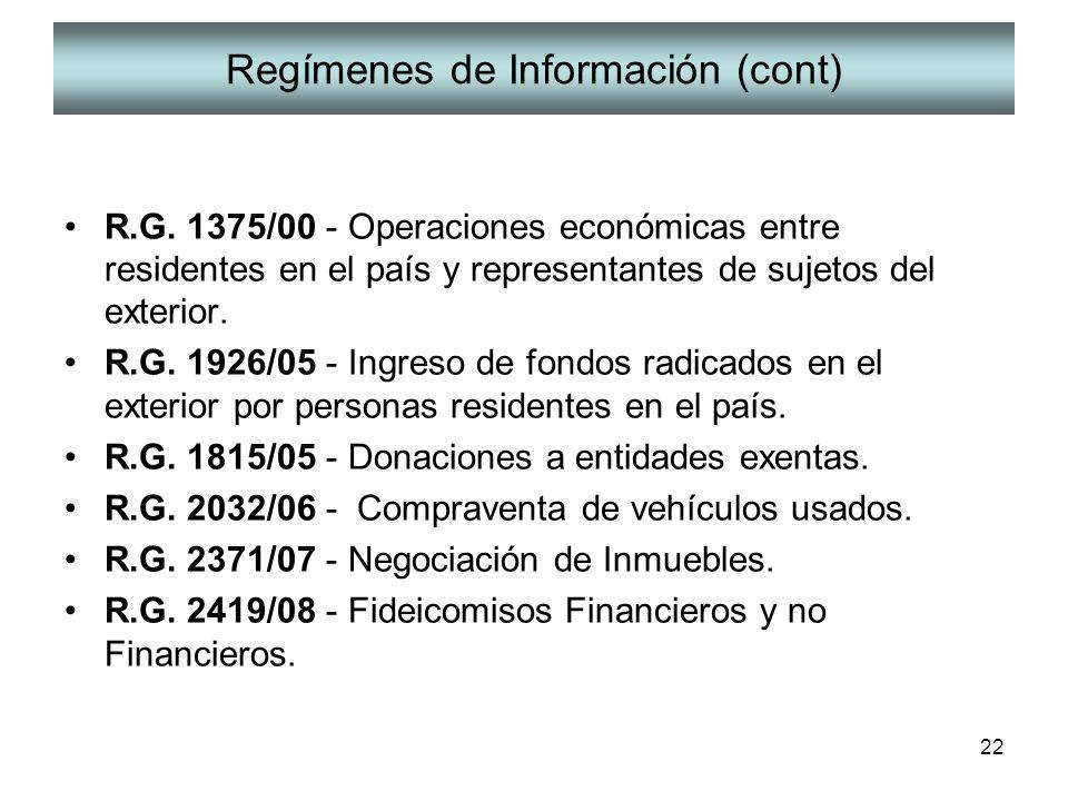 22 Regímenes de Información (cont) R.G. 1375/00 - Operaciones económicas entre residentes en el país y representantes de sujetos del exterior. R.G. 19