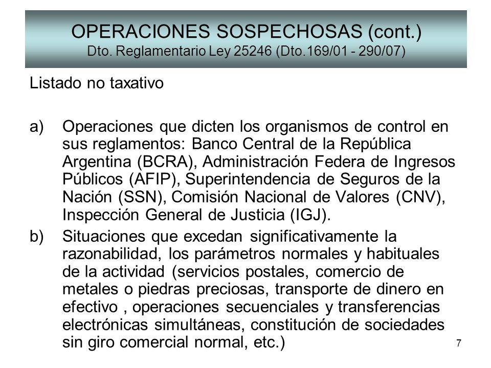 7 OPERACIONES SOSPECHOSAS (cont.) Dto. Reglamentario Ley 25246 (Dto.169/01 - 290/07) Listado no taxativo a)Operaciones que dicten los organismos de co