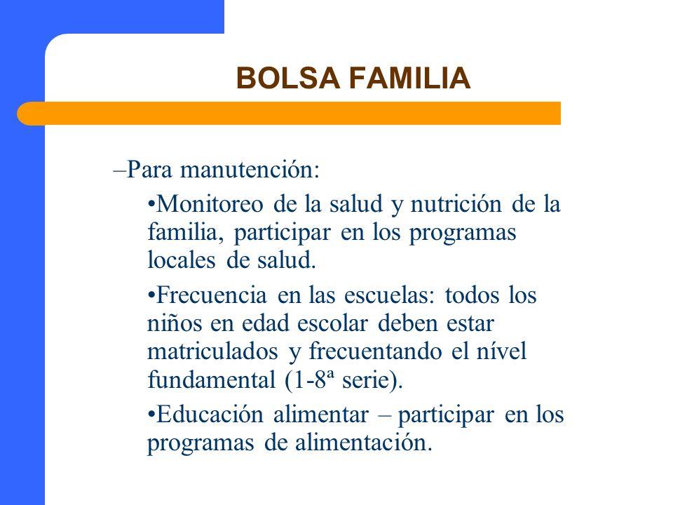 BOLSA FAMILIA –Para manutención: Monitoreo de la salud y nutrición de la familia, participar en los programas locales de salud. Frecuencia en las escu