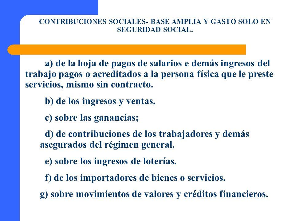 CONTRIBUCIONES SOCIALES- BASE AMPLIA Y GASTO SOLO EN SEGURIDAD SOCIAL. a) de la hoja de pagos de salarios e demás ingresos del trabajo pagos o acredit