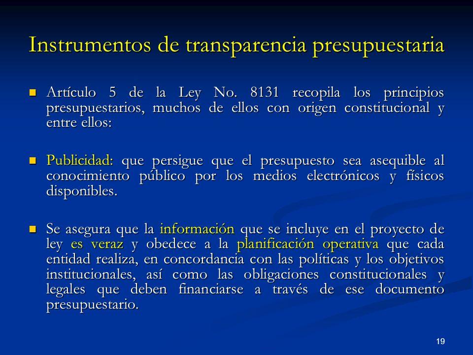 19 Instrumentos de transparencia presupuestaria Artículo 5 de la Ley No. 8131 recopila los principios presupuestarios, muchos de ellos con origen cons