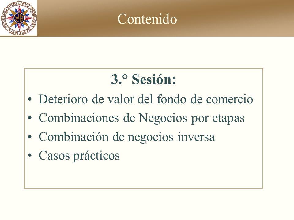 Contenido 3.° Sesión: Deterioro de valor del fondo de comercio Combinaciones de Negocios por etapas Combinación de negocios inversa Casos prácticos