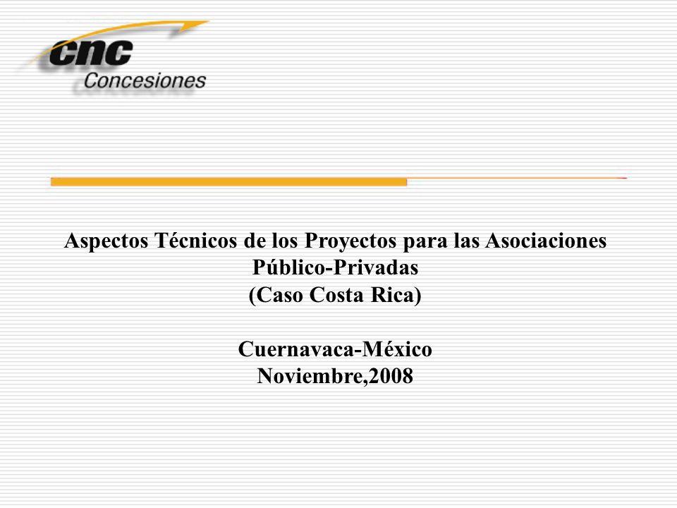 Aspectos Técnicos de los Proyectos para las Asociaciones Público-Privadas (Caso Costa Rica) Cuernavaca-México Noviembre,2008