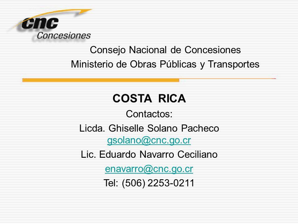 COSTA RICA Contactos: Licda. Ghiselle Solano Pacheco gsolano@cnc.go.cr gsolano@cnc.go.cr Lic. Eduardo Navarro Ceciliano enavarro@cnc.go.cr Tel: (506)