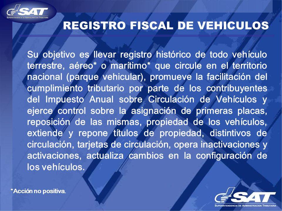 REGISTRO FISCAL DE VEHICULOS Su objetivo es llevar registro histórico de todo vehículo terrestre, aéreo* o marítimo* que circule en el territorio naci