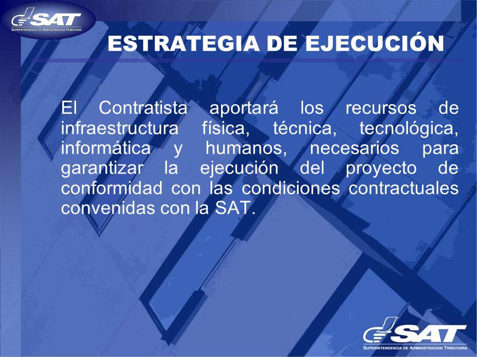ESTRATEGIA DE EJECUCIÓN El Contratista aportará los recursos de infraestructura física, técnica, tecnológica, informática y humanos, necesarios para g