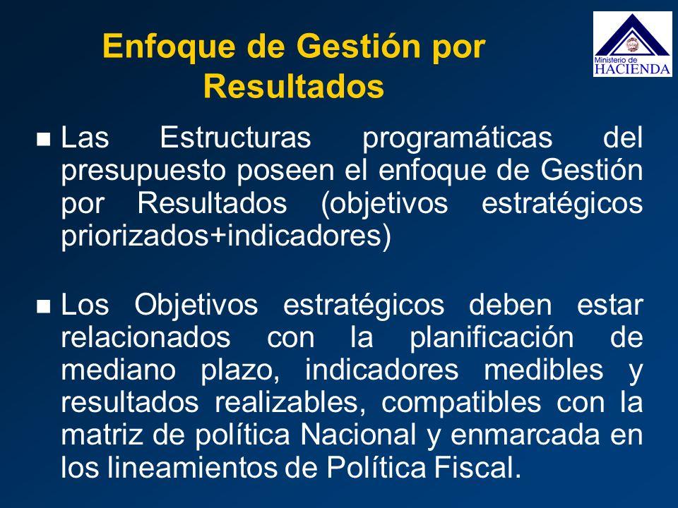 Enfoque de Gestión por Resultados Las Estructuras programáticas del presupuesto poseen el enfoque de Gestión por Resultados (objetivos estratégicos pr