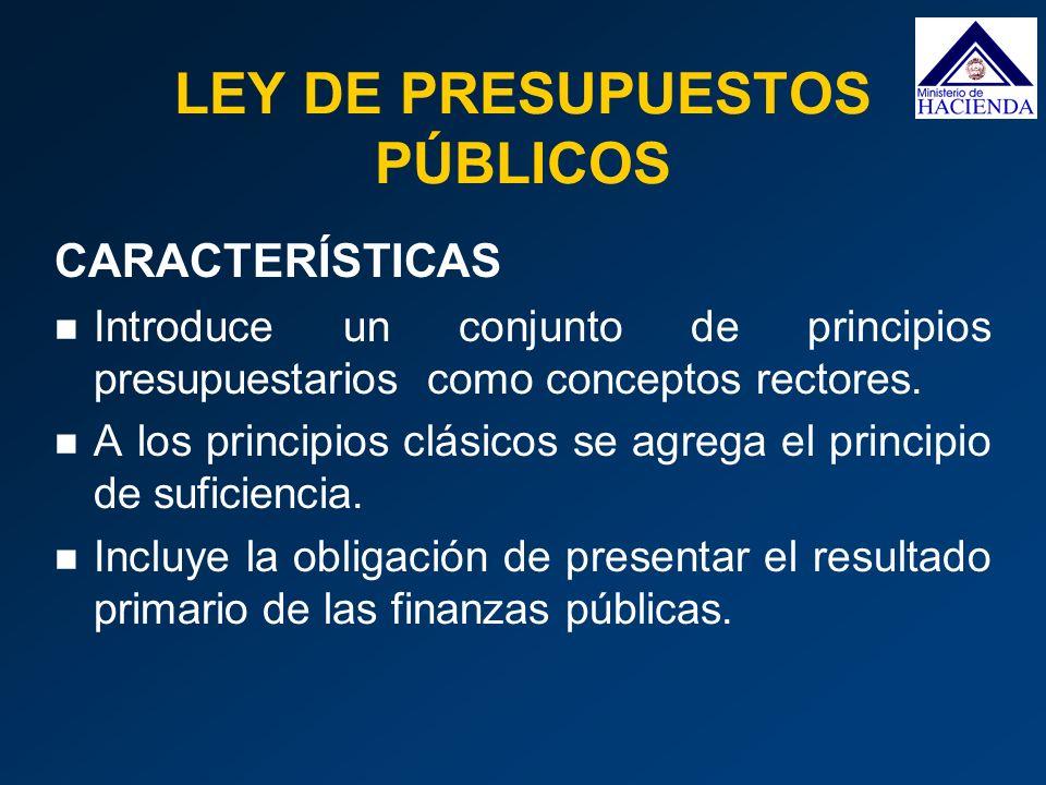 LEY DE PRESUPUESTOS PÚBLICOS CARACTERÍSTICAS Introduce un conjunto de principios presupuestarios como conceptos rectores. A los principios clásicos se