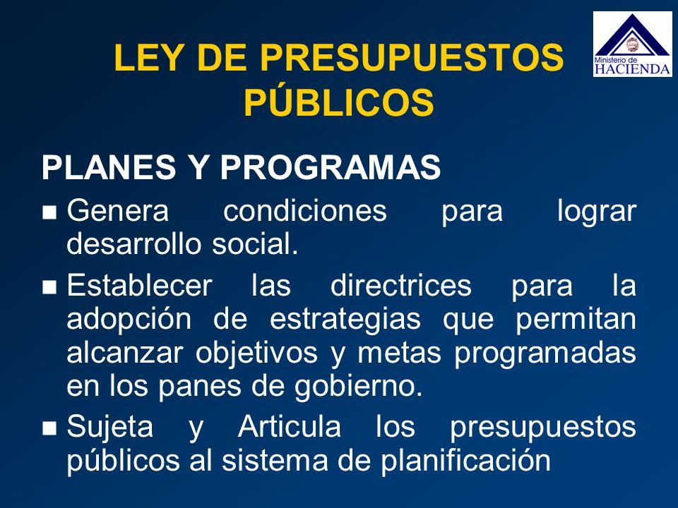 PLANES Y PROGRAMAS Genera condiciones para lograr desarrollo social. Establecer las directrices para la adopción de estrategias que permitan alcanzar