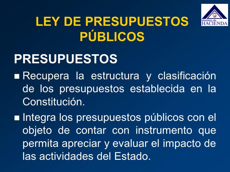 PRESUPUESTOS Recupera la estructura y clasificación de los presupuestos establecida en la Constitución. Integra los presupuestos públicos con el objet