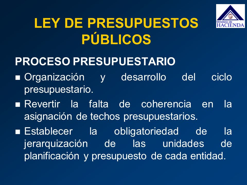 PROCESO PRESUPUESTARIO Organización y desarrollo del ciclo presupuestario. Revertir la falta de coherencia en la asignación de techos presupuestarios.