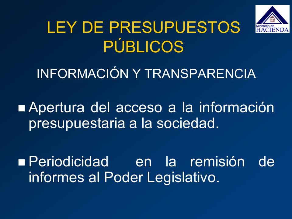 INFORMACIÓN Y TRANSPARENCIA Apertura del acceso a la información presupuestaria a la sociedad. Periodicidad en la remisión de informes al Poder Legisl