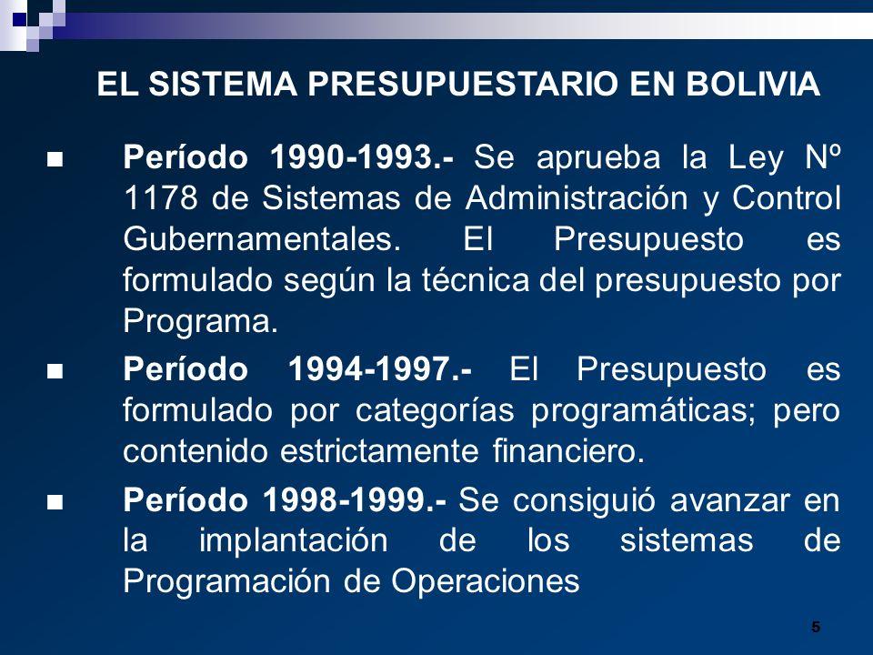 5 Período 1990-1993.- Se aprueba la Ley Nº 1178 de Sistemas de Administración y Control Gubernamentales. El Presupuesto es formulado según la técnica