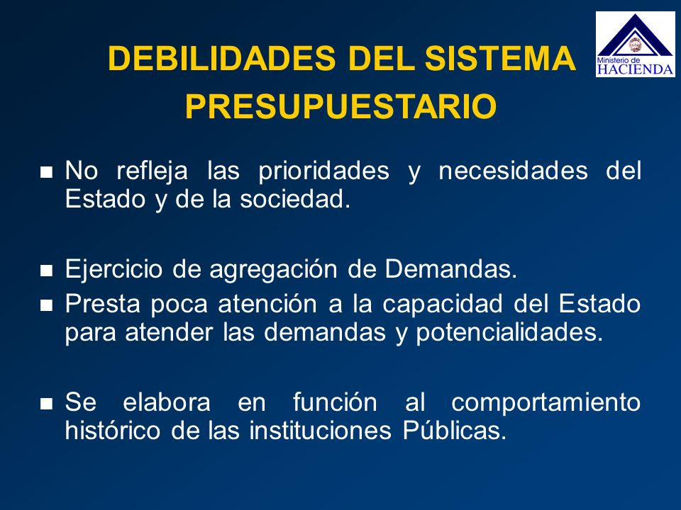 DEBILIDADES DEL SISTEMA PRESUPUESTARIO No refleja las prioridades y necesidades del Estado y de la sociedad. Ejercicio de agregación de Demandas. Pres