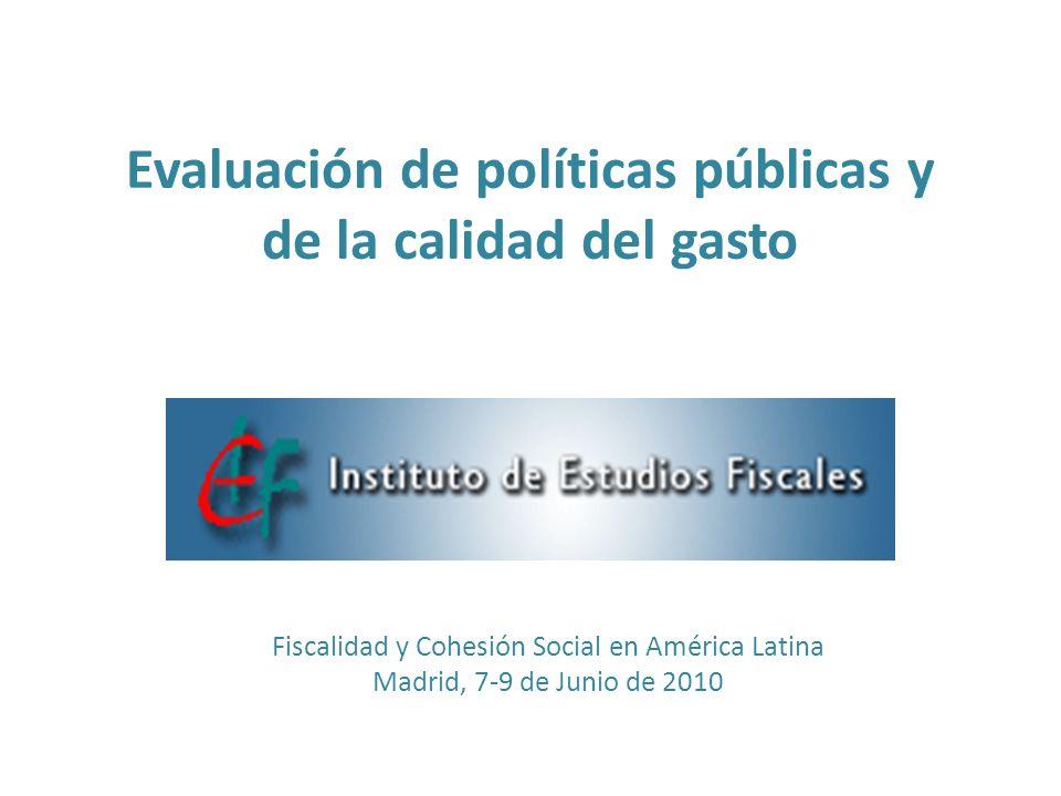 Evaluación de políticas públicas y de la calidad del gasto Fiscalidad y Cohesión Social en América Latina Madrid, 7-9 de Junio de 2010