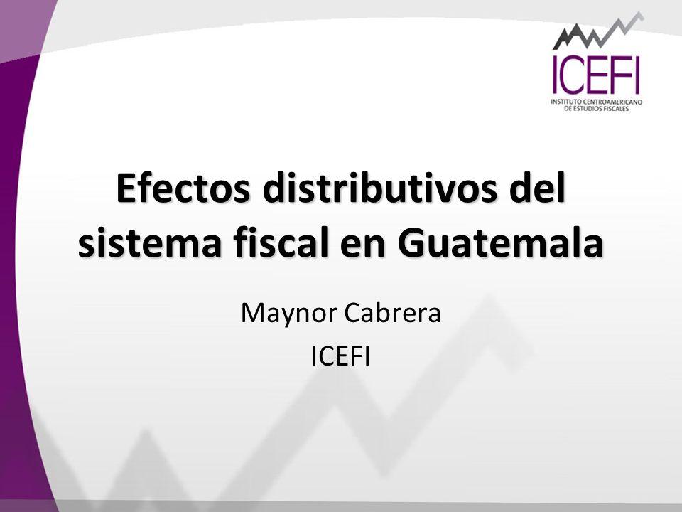 Efectos distributivos del sistema fiscal en Guatemala Maynor Cabrera ICEFI