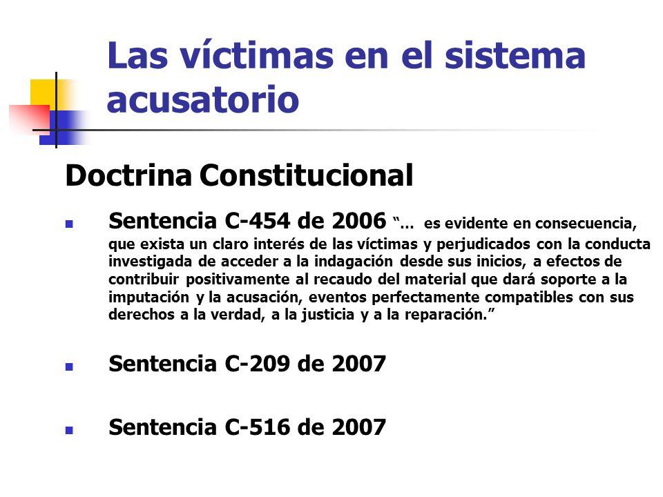 Las víctimas en el sistema acusatorio Doctrina Constitucional Sentencia C-454 de 2006 … es evidente en consecuencia, que exista un claro interés de la