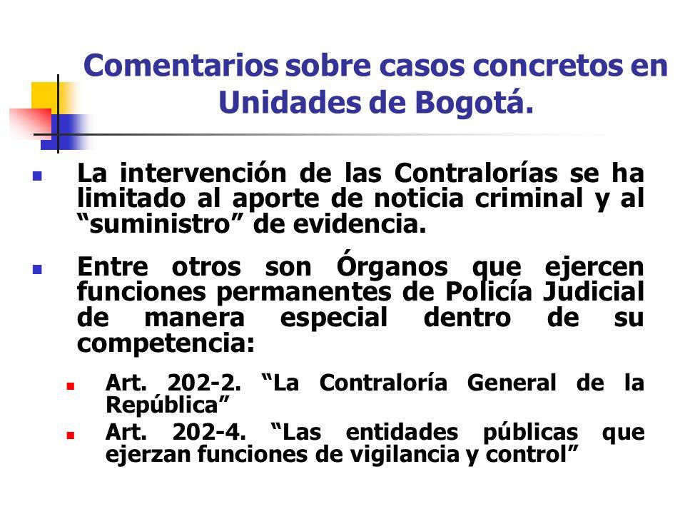 Comentarios sobre casos concretos en Unidades de Bogotá. La intervención de las Contralorías se ha limitado al aporte de noticia criminal y al suminis