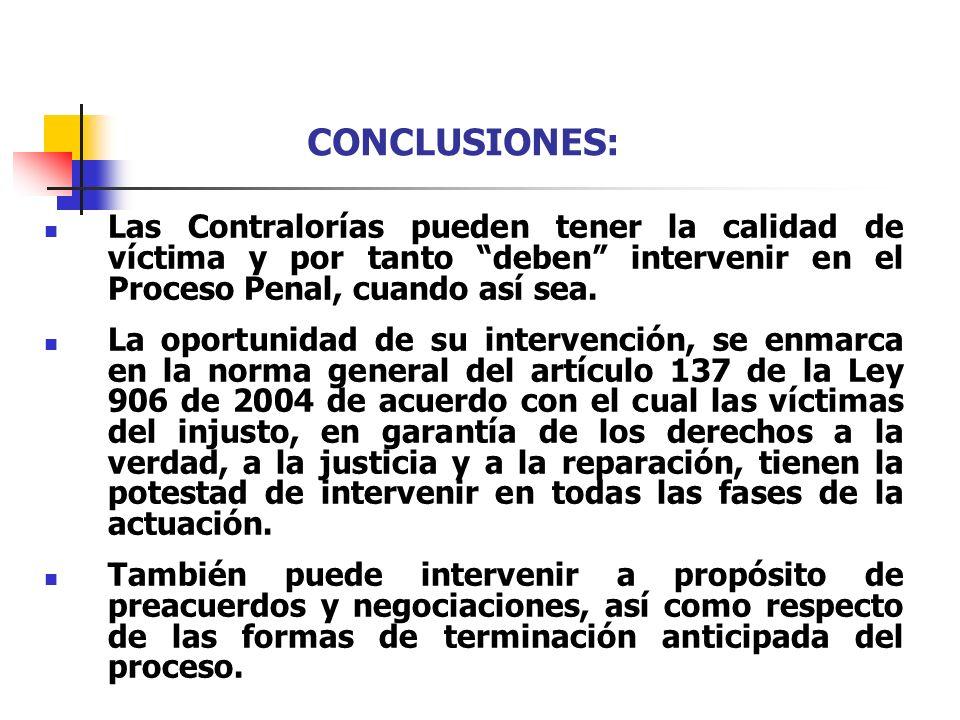 CONCLUSIONES: Las Contralorías pueden tener la calidad de víctima y por tanto deben intervenir en el Proceso Penal, cuando así sea. La oportunidad de