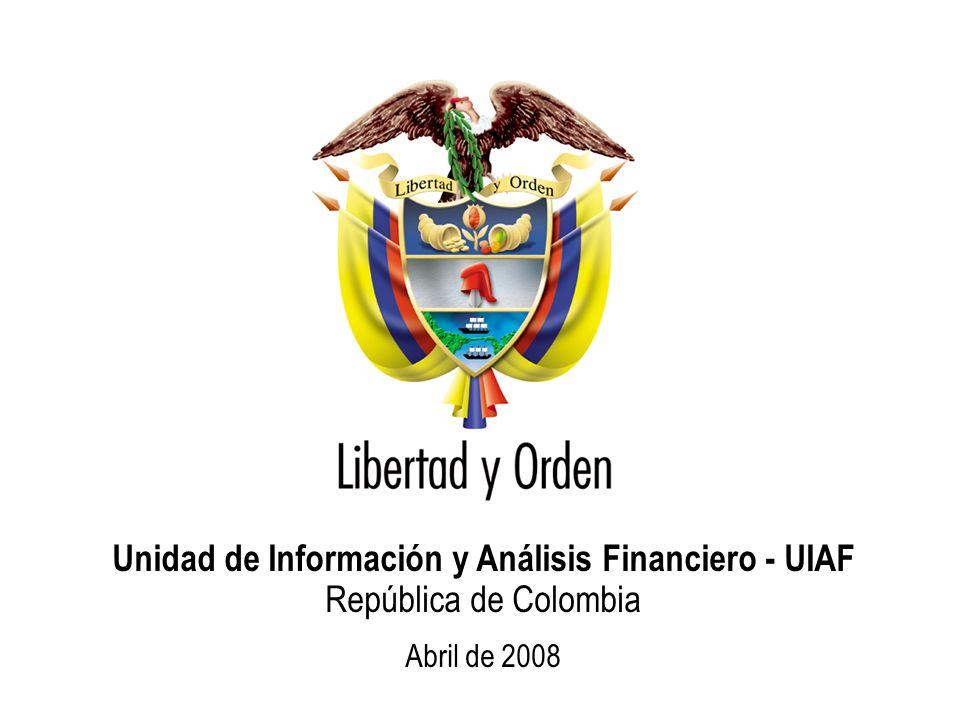 Unidad de Información y Análisis Financiero República de Colombia Unidad de Información y Análisis Financiero - UIAF República de Colombia Abril de 2008