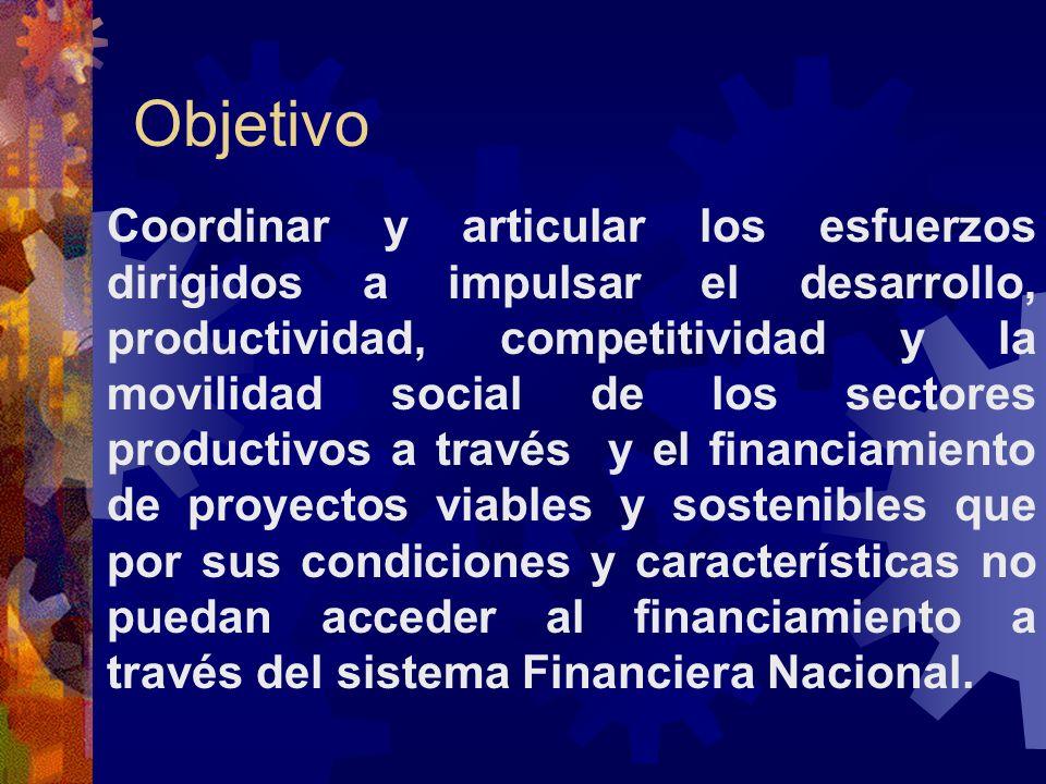 Objetivo Coordinar y articular los esfuerzos dirigidos a impulsar el desarrollo, productividad, competitividad y la movilidad social de los sectores p