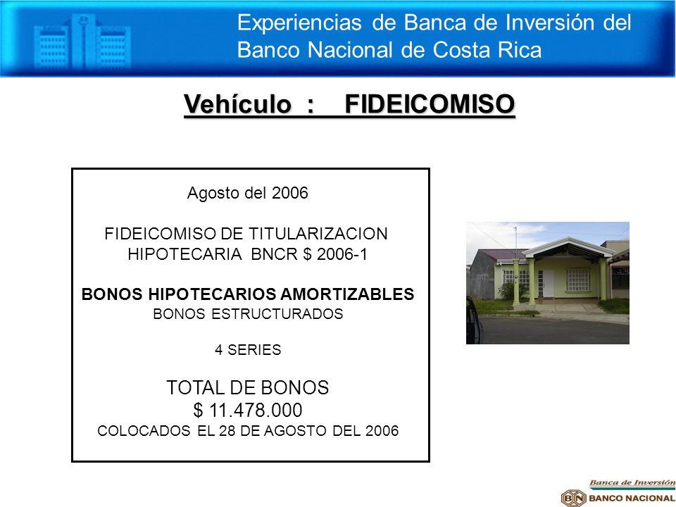 Vehículo : FIDEICOMISO Experiencias de Banca de Inversión del Banco Nacional de Costa Rica Agosto del 2006 FIDEICOMISO DE TITULARIZACION HIPOTECARIA B