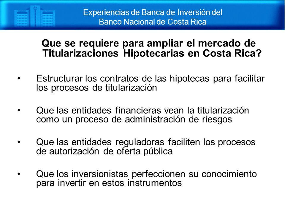 Que se requiere para ampliar el mercado de Titularizaciones Hipotecarias en Costa Rica? Estructurar los contratos de las hipotecas para facilitar los