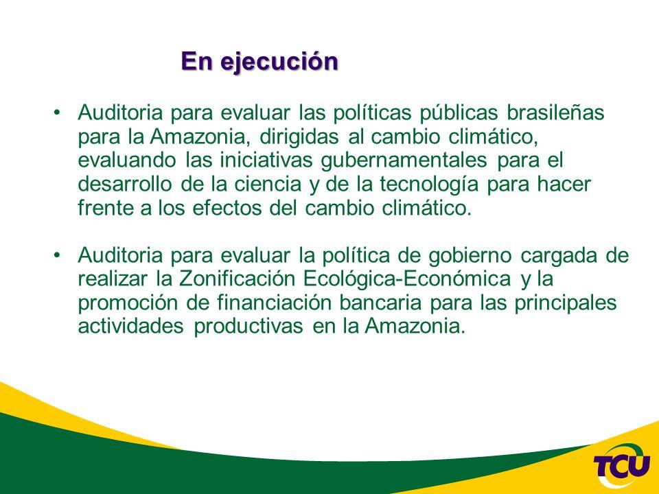 En ejecución Auditoria para evaluar las políticas públicas brasileñas para la Amazonia, dirigidas al cambio climático, evaluando las iniciativas gubernamentales para el desarrollo de la ciencia y de la tecnología para hacer frente a los efectos del cambio climático.