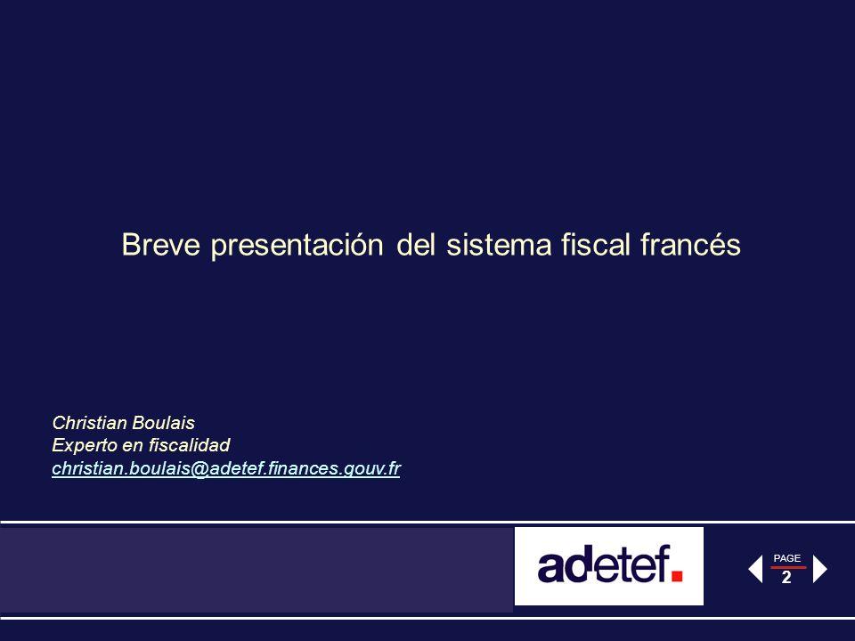 PAGE 2 Breve presentación del sistema fiscal francés Christian Boulais Experto en fiscalidad christian.boulais@adetef.finances.gouv.fr christian.boulais@adetef.finances.gouv.fr