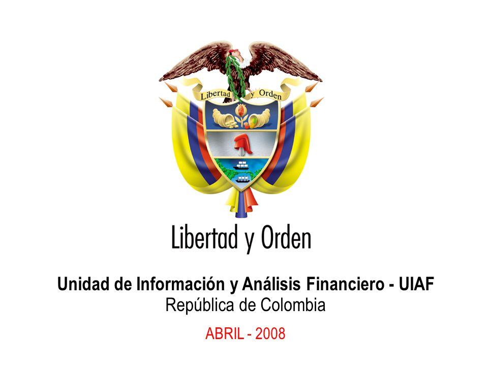 Unidad de Información y Análisis Financiero - UIAF República de Colombia ABRIL - 2008