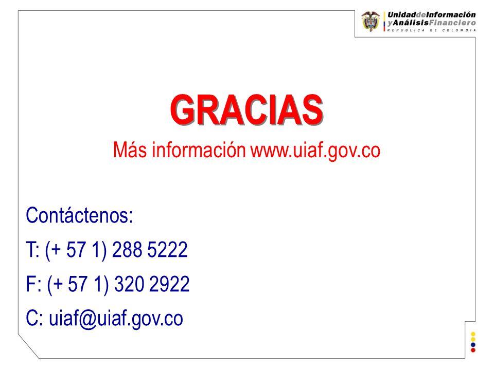 Contáctenos: T: (+ 57 1) 288 5222 F: (+ 57 1) 320 2922 C: uiaf@uiaf.gov.co GRACIAS Más información www.uiaf.gov.co