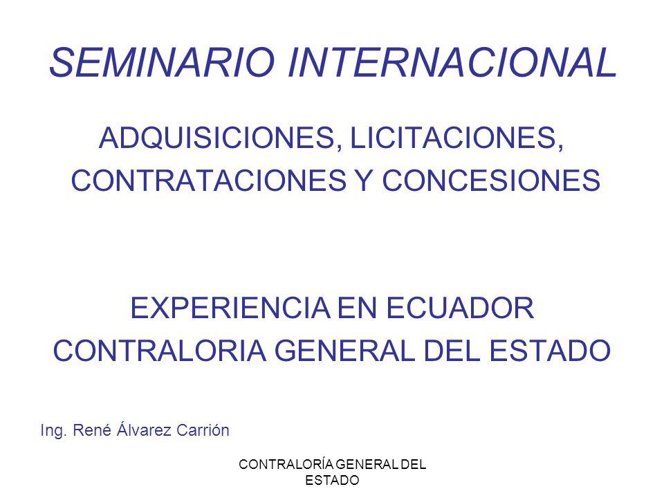 CONTRALORÍA GENERAL DEL ESTADO SEMINARIO INTERNACIONAL ADQUISICIONES, LICITACIONES, CONTRATACIONES Y CONCESIONES EXPERIENCIA EN ECUADOR CONTRALORIA GE
