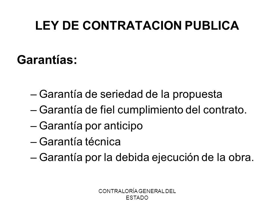 CONTRALORÍA GENERAL DEL ESTADO LEY DE CONTRATACION PUBLICA Garantías: –Garantía de seriedad de la propuesta –Garantía de fiel cumplimiento del contrat