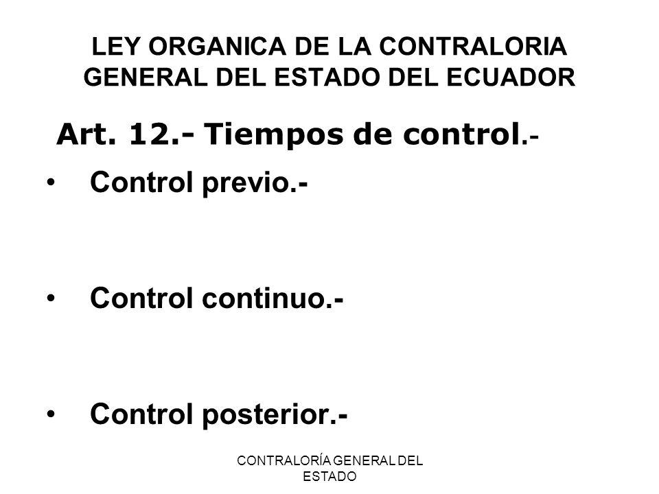 CONTRALORÍA GENERAL DEL ESTADO LEY ORGANICA DE LA CONTRALORIA GENERAL DEL ESTADO DEL ECUADOR Control previo.- Control continuo.- Control posterior.- A