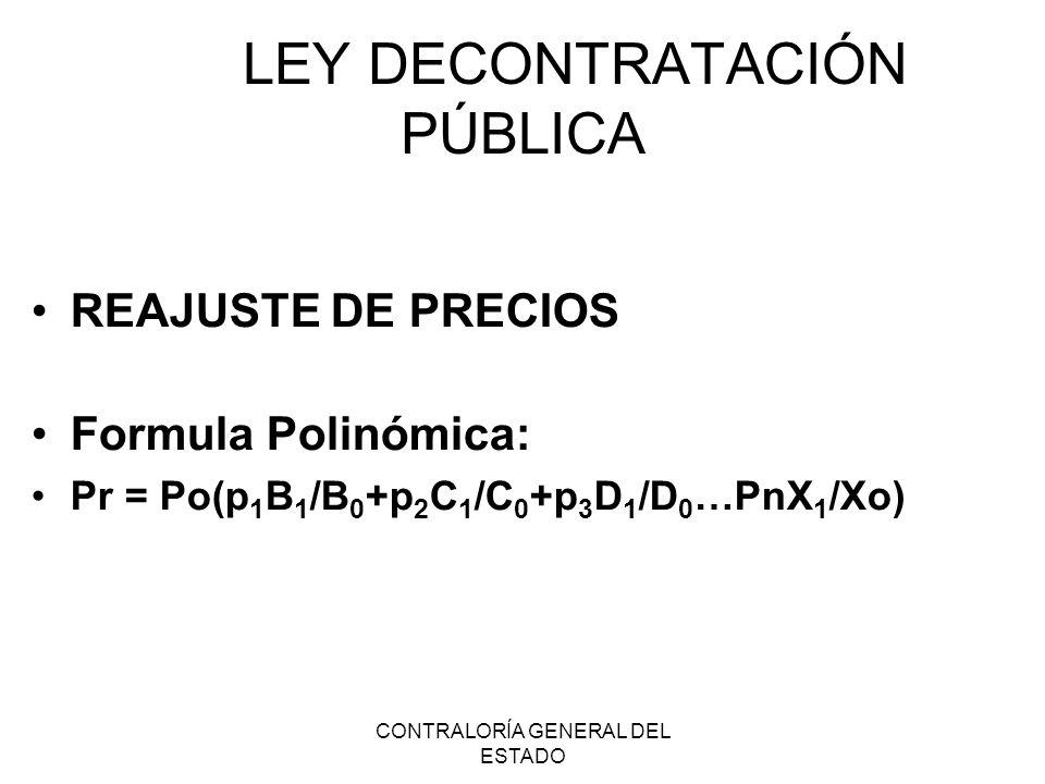 CONTRALORÍA GENERAL DEL ESTADO LEY DECONTRATACIÓN PÚBLICA REAJUSTE DE PRECIOS Formula Polinómica: Pr = Po(p 1 B 1 /B 0 +p 2 C 1 /C 0 +p 3 D 1 /D 0 …Pn