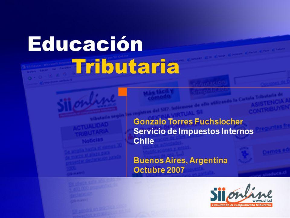 Gonzalo Torres Fuchslocher Servicio de Impuestos Internos Chile Buenos Aires, Argentina Octubre 2007 Educación Tributaria