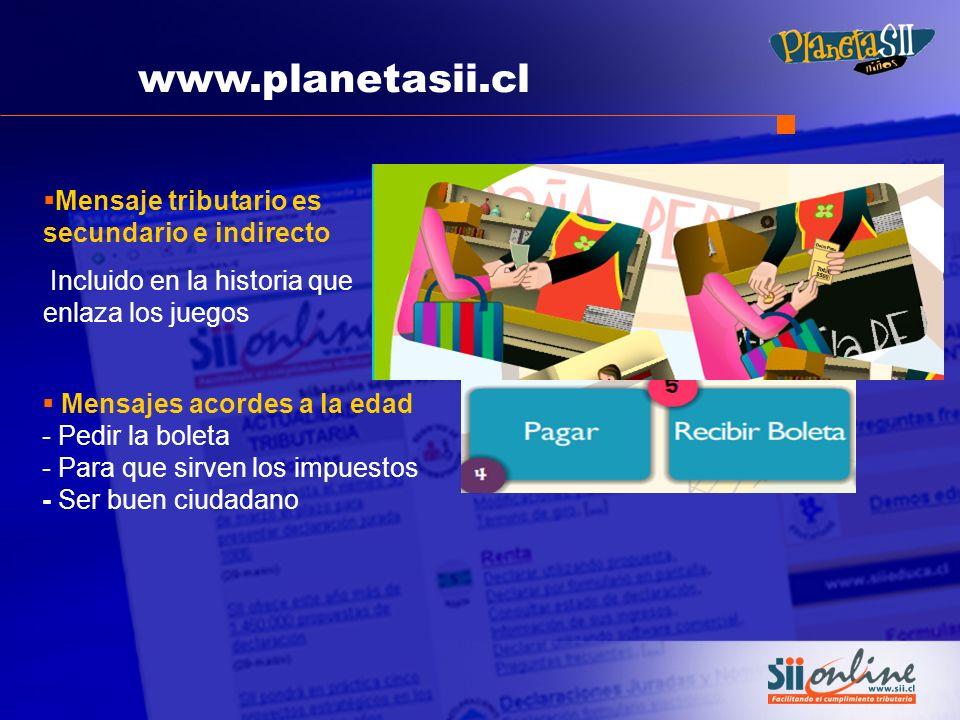 www.planetasii.cl Mensaje tributario es secundario e indirecto Incluido en la historia que enlaza los juegos Mensajes acordes a la edad - Pedir la bol