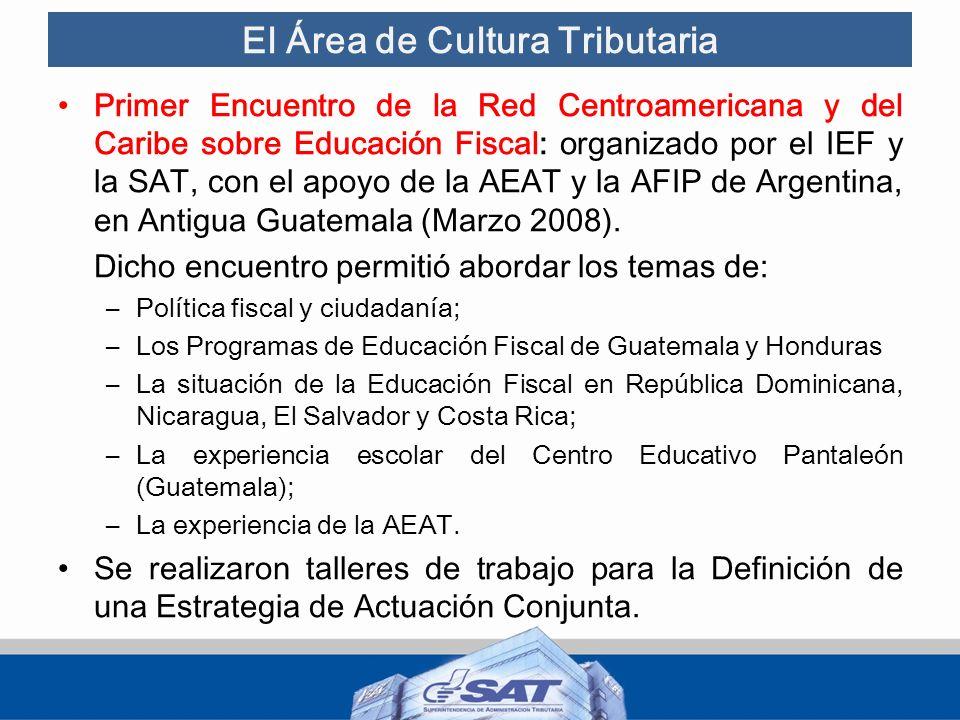 El Área de Cultura Tributaria Primer Encuentro de la Red Centroamericana y del Caribe sobre Educación Fiscal: organizado por el IEF y la SAT, con el a