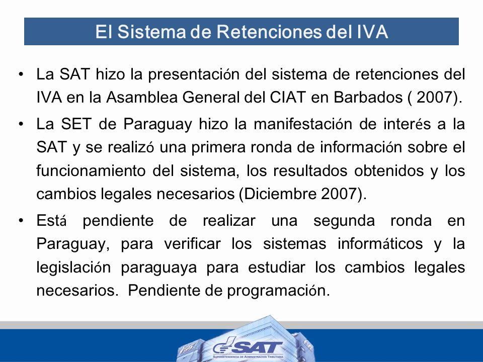 El Sistema de Retenciones del IVA La SAT hizo la presentaci ó n del sistema de retenciones del IVA en la Asamblea General del CIAT en Barbados ( 2007)
