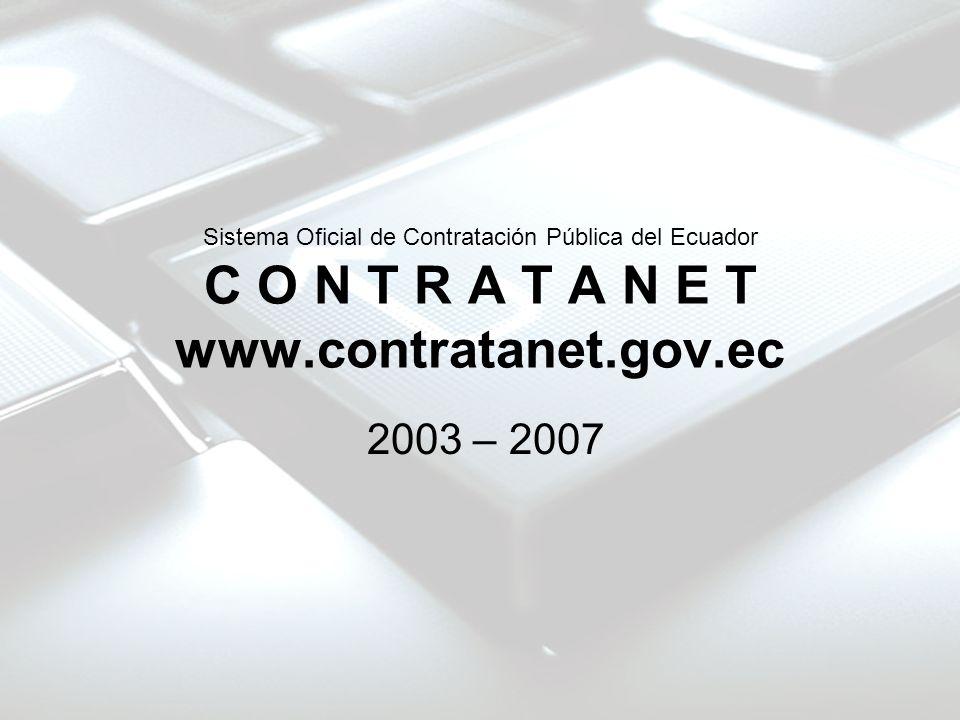 Sistema Oficial de Contratación Pública del Ecuador C O N T R A T A N E T www.contratanet.gov.ec 2003 – 2007