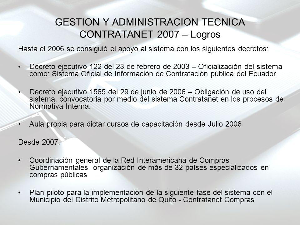 GESTION Y ADMINISTRACION TECNICA CONTRATANET 2007 – Logros Hasta el 2006 se consiguió el apoyo al sistema con los siguientes decretos: Decreto ejecuti