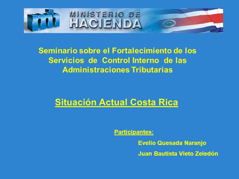 Seminario sobre el Fortalecimiento de los Servicios de Control Interno de las Administraciones Tributarias Situación Actual Costa Rica Participantes: