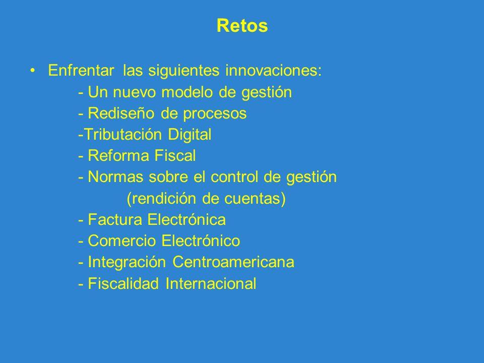 Retos Enfrentar las siguientes innovaciones: - Un nuevo modelo de gestión - Rediseño de procesos -Tributación Digital - Reforma Fiscal - Normas sobre