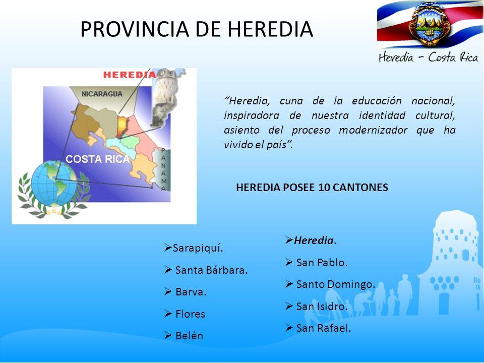 PROVINCIA DE HEREDIA Heredia, cuna de la educación nacional, inspiradora de nuestra identidad cultural, asiento del proceso modernizador que ha vivido