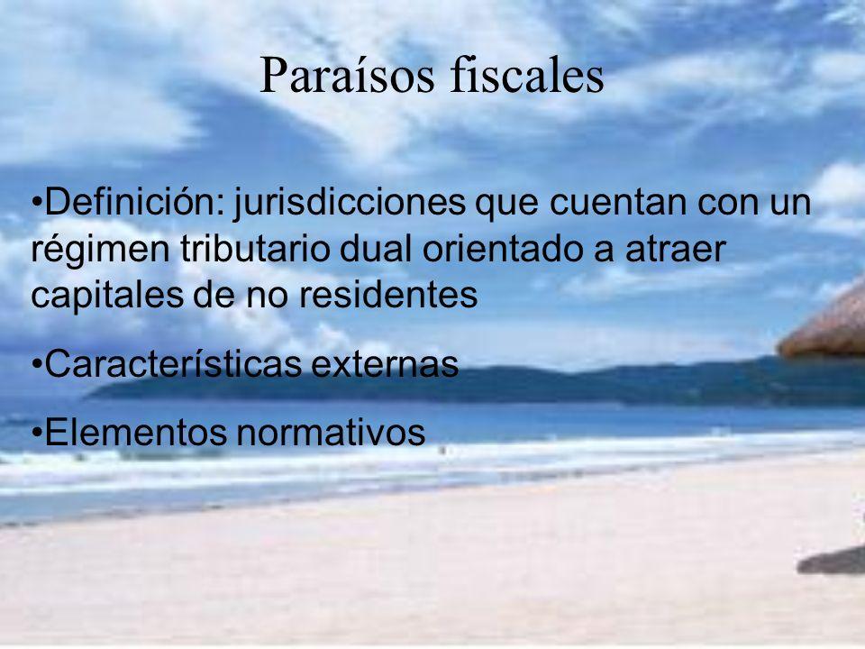 Paraísos fiscales Definición: jurisdicciones que cuentan con un régimen tributario dual orientado a atraer capitales de no residentes Características externas Elementos normativos