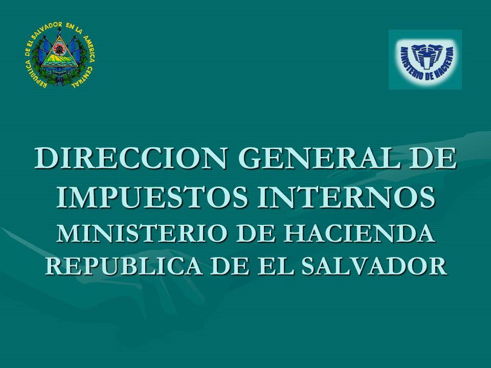 DIRECCION GENERAL DE IMPUESTOS INTERNOS MINISTERIO DE HACIENDA REPUBLICA DE EL SALVADOR