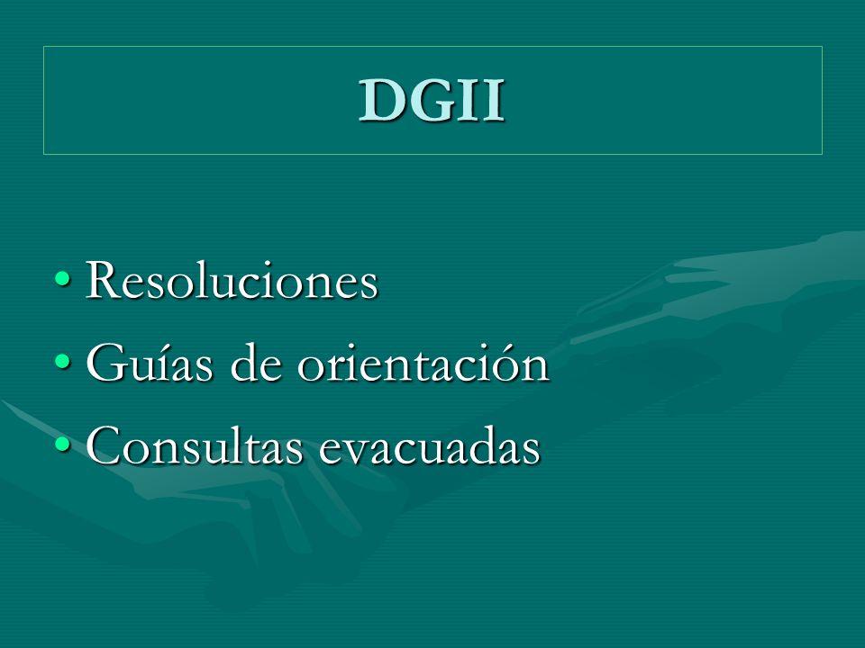 DGII ResolucionesResoluciones Guías de orientaciónGuías de orientación Consultas evacuadasConsultas evacuadas