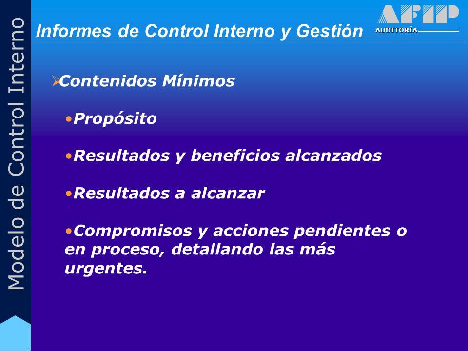 AUDITORÍA Modelo de Control Interno Contenidos Mínimos Propósito Resultados y beneficios alcanzados Resultados a alcanzar Compromisos y acciones pendientes o en proceso, detallando las más urgentes.